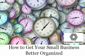 How to Get Your Small Business Better Organized (6 Tips) 1