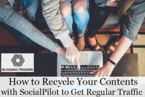 How to Recycle Your Contents with SocialPilot to Get Regular Traffic