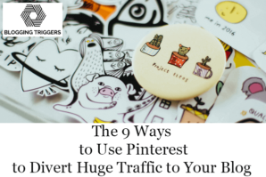 The 9 Ways to Use Pinterest to Divert Huge Traffic to Your Blog