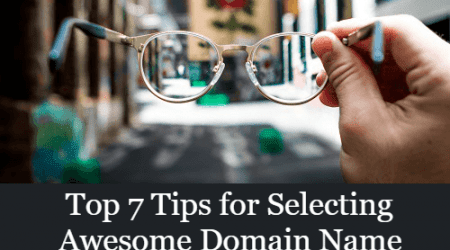 Top 7 Tips for Selecting Awesome Domains