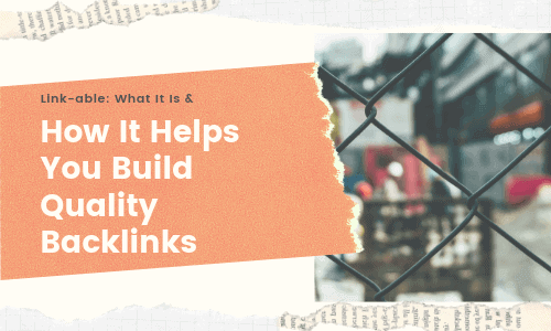 Link-able_ What It Is & How It Helps You Build Quality Backlinks