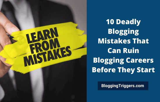 10 Deadly Blogging Mistakes That Can Ruin Blogging Careers Before They Start
