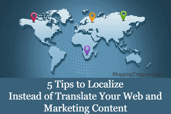 5 Tips to Localize Instead of Translate Your Web and Marketing Content