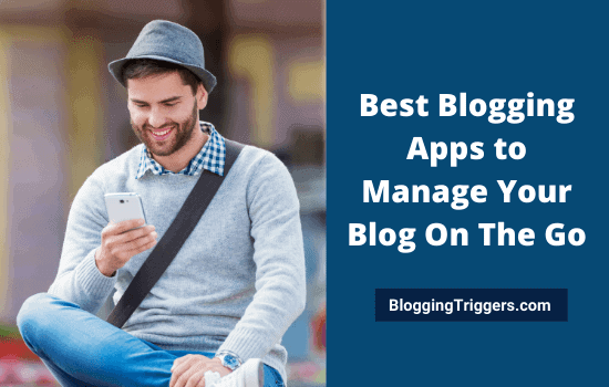 Best Blogging Apps to Manage Your Blog On The Go