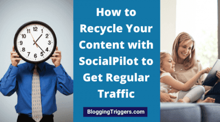 How to Recycle Your Content with SocialPilot to Get Regular Traffic