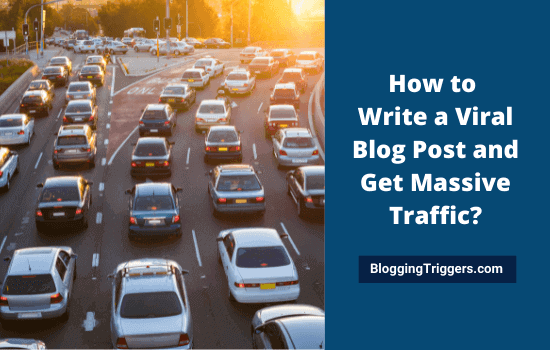 How to Write a Viral Blog Post and Get Massive Traffic